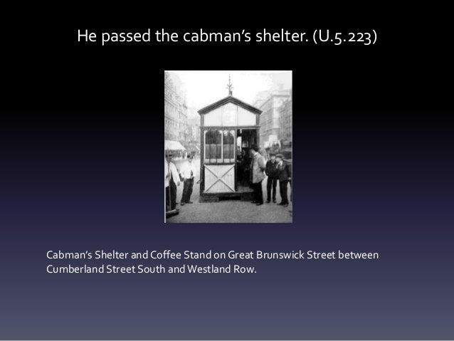 He passed the cabman's shelter. (U.5.223) Cabman's Shelter and Coffee Stand on Great Brunswick Street between Cumberland S...
