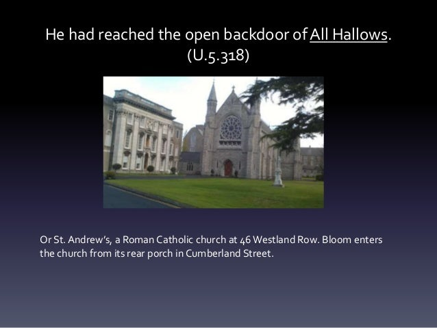 He had reached the open backdoor of All Hallows. (U.5.318) Or St.Andrew's, a Roman Catholic church at 46 Westland Row. Blo...
