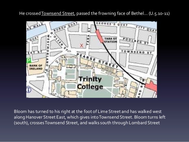 He crossedTownsend Street, passed the frowning face of Bethel… (U.5.10-11) Bloom has turned to his right at the foot of Li...