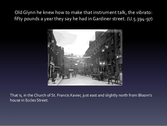 Old Glynn he knew how to make that instrument talk, the vibrato: fifty pounds a year they say he had in Gardiner street. (...