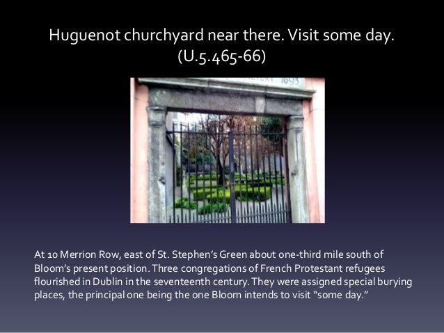 Huguenot churchyard near there.Visit some day. (U.5.465-66) At 10 Merrion Row, east of St. Stephen's Green about one-third...