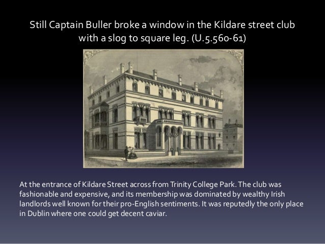 Still Captain Buller broke a window in the Kildare street club with a slog to square leg. (U.5.560-61) At the entrance of ...