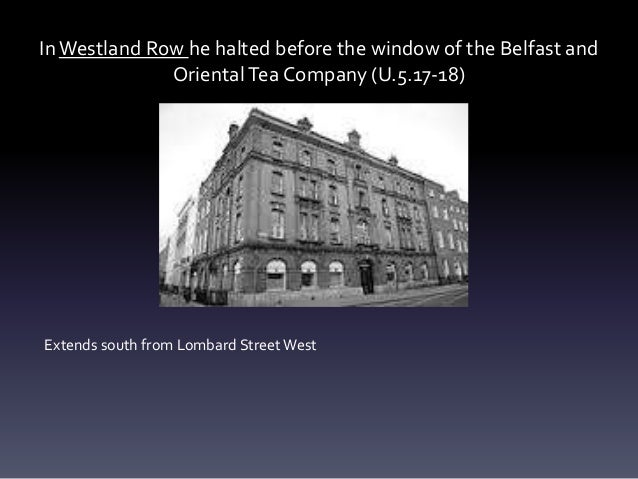 InWestland Row he halted before the window of the Belfast and OrientalTea Company (U.5.17-18) Extends south from Lombard S...