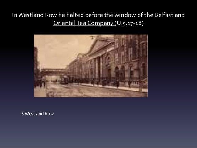 InWestland Row he halted before the window of the Belfast and OrientalTea Company (U.5.17-18) 6Westland Row