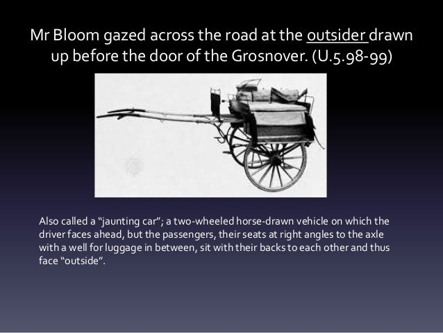 """Mr Bloom gazed across the road at the outsider drawn up before the door of the Grosnover. (U.5.98-99) Also called a """"jaunt..."""