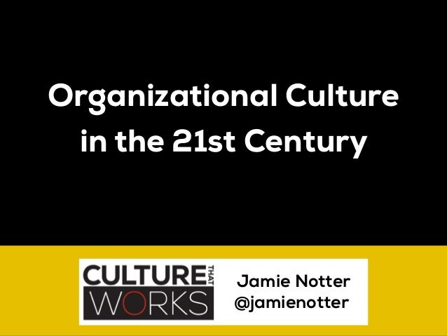 Organizational Culture in the 21st Century Jamie Notter @jamienotter