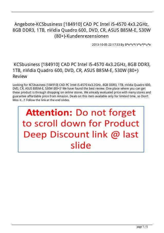 Angebote-KCSbusiness [184910] CAD PC Intel i5-4570 4x3.2GHz, 8GB DDR3, 1TB, nVidia Quadro 600, DVD, CR, ASUS B85M-E, 530W ...