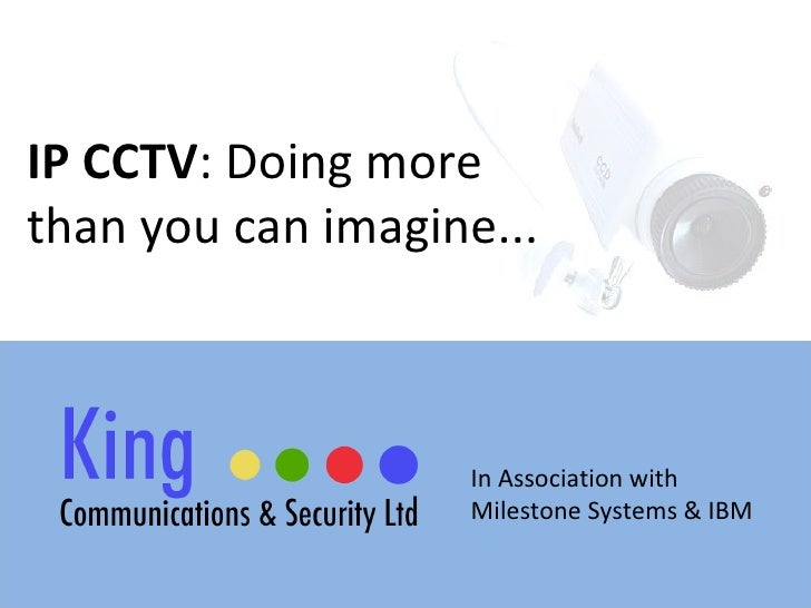 IP CCTV : Doing more  than you can imagine... In Association with  Milestone Systems & IBM
