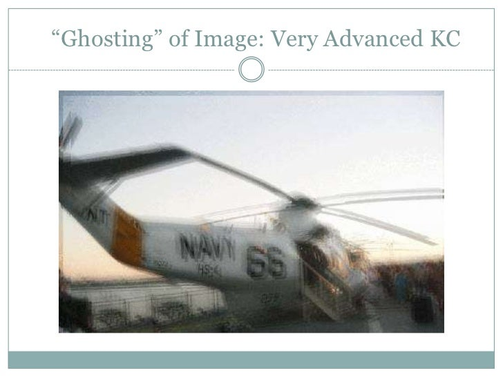 """""""Ghosting"""" of Image: Very Advanced KC<br />"""