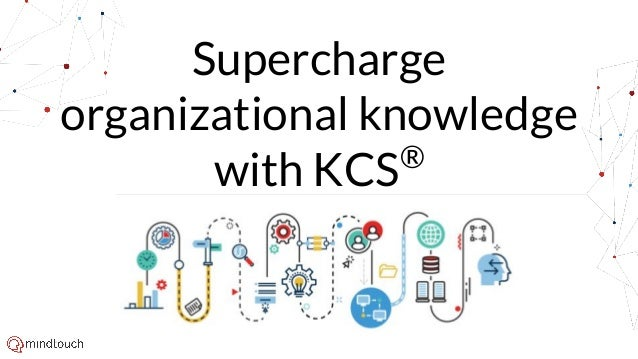 Supercharge organizational knowledge with KCS®