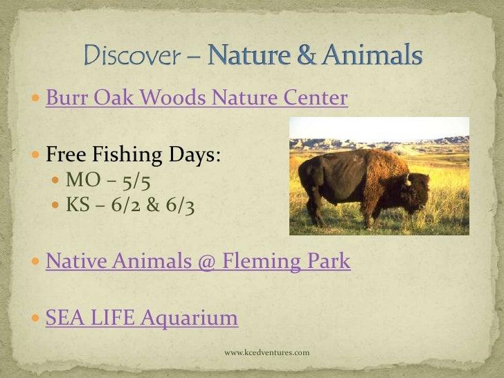  Burr Oak Woods Nature Center Free Fishing Days:   MO – 5/5   KS – 6/2 & 6/3 Native Animals @ Fleming Park SEA LIFE ...