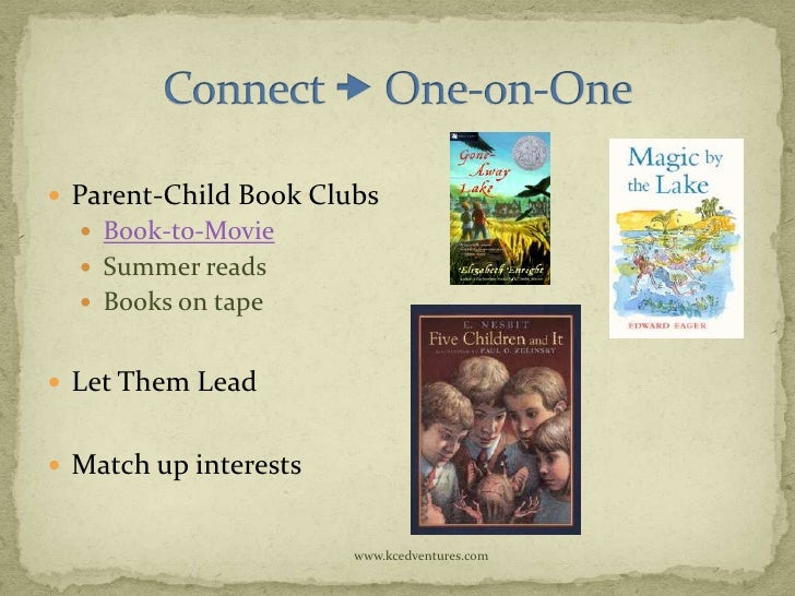 Parent-Child Book Clubs   Book-to-Movie   Summer reads   Books on tape Let Them Lead Match up interests            ...