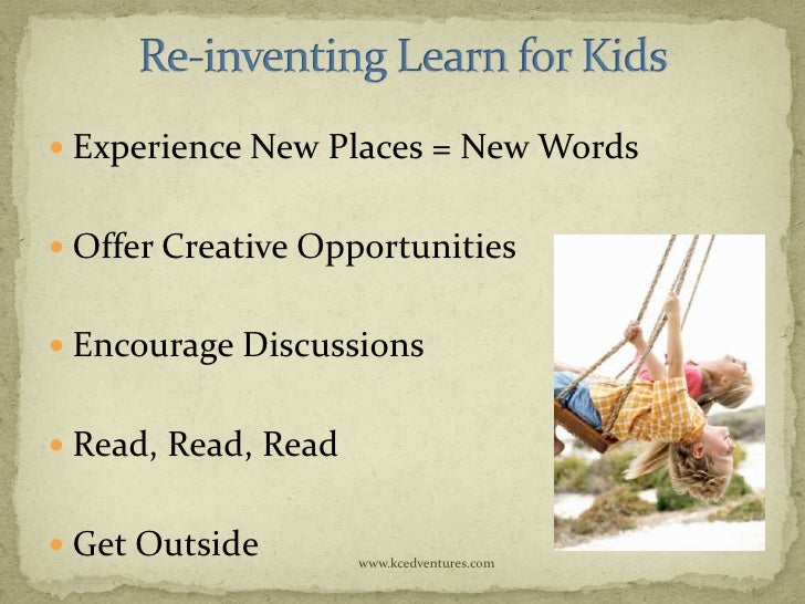  Experience New Places = New Words Offer Creative Opportunities Encourage Discussions Read, Read, Read Get Outside   ...