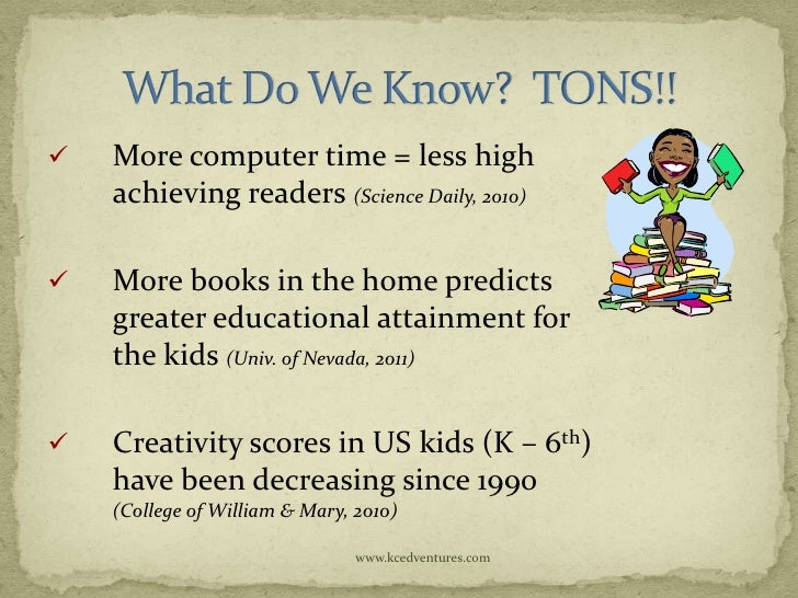    More computer time = less high    achieving readers (Science Daily, 2010)   More books in the home predicts    greate...