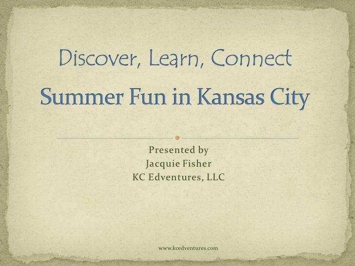 Presented by  Jacquie FisherKC Edventures, LLC     www.kcedventures.com