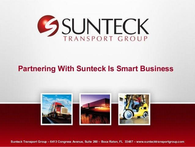 Partnering With Sunteck Is Smart BusinessSunteck Transport Group – 6413 Congress Avenue, Suite 260 – Text Raton, FL 33487 ...