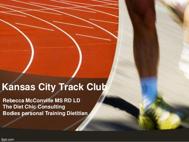 Kansas City Track ClubRebecca McConville MS RD LDThe Diet Chic ConsultingBodies personal Training Dietitian