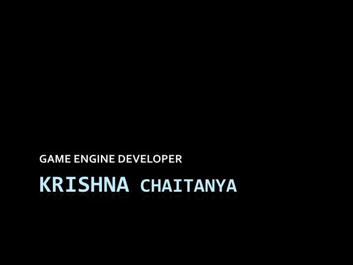 KRISHNA CHAITANYA<br />GAME ENGINE DEVELOPER<br />