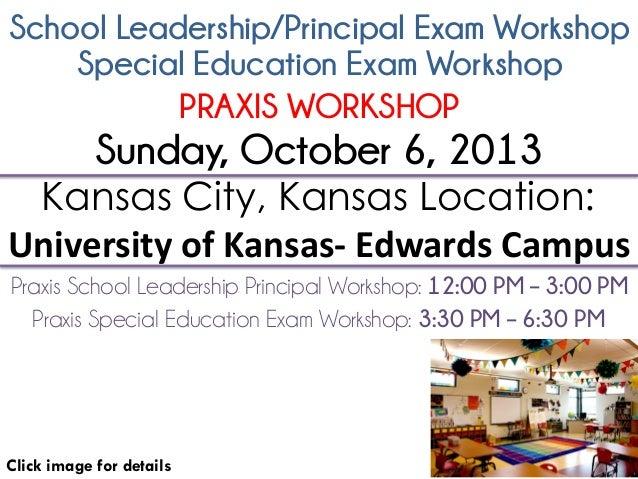 School Leadership/Principal Exam Workshop Click image for details Kansas City, Kansas Location: University of Kansas- Edwa...