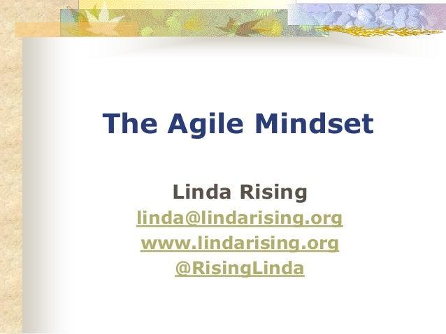 The Agile Mindset Linda Rising linda@lindarising.org www.lindarising.org @RisingLinda