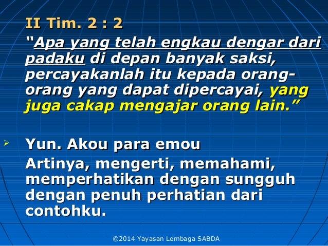 """II Tim. 2 : 2II Tim. 2 : 2 """"""""Apa yang telah engkau dengar dariApa yang telah engkau dengar dari padakupadaku di depan bany..."""