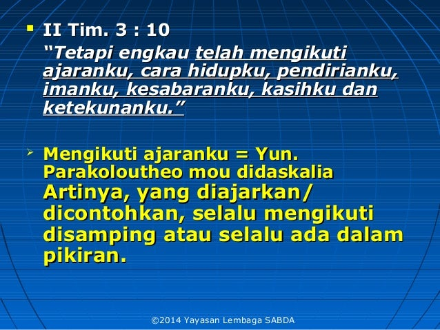 " II Tim. 3 : 10II Tim. 3 : 10 """"Tetapi engkauTetapi engkau telah mengikutitelah mengikuti ajaranku, cara hidupku, pendiri..."