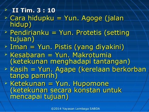  II Tim. 3 : 10II Tim. 3 : 10  Cara hidupku = Yun. Agoge (jalanCara hidupku = Yun. Agoge (jalan hidup)hidup)  Pendirian...