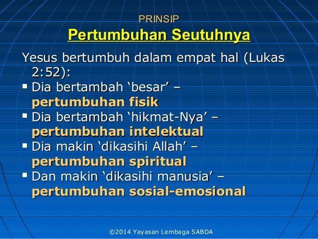 PRINSIPPRINSIP PertumbuhanPertumbuhan SeutuhnyaSeutuhnya Yesus bertumbuh dalam empat hal (LukasYesus bertumbuh dalam empat...