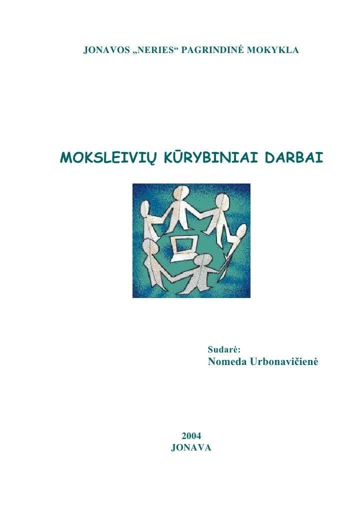 """JONAVOS """"NERIES"""" PAGRINDINĖ MOKYKLA     MOKSLEIVIŲ KŪRYBINIAI DARBAI                           Sudarė:                    ..."""