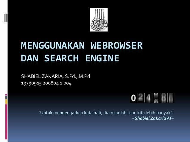 "MENGGUNAKAN WEBROWSERDAN SEARCH ENGINESHABIEL ZAKARIA, S.Pd., M.Pd19790915 200804 1 004       ""Untuk mendengarkan kata hat..."