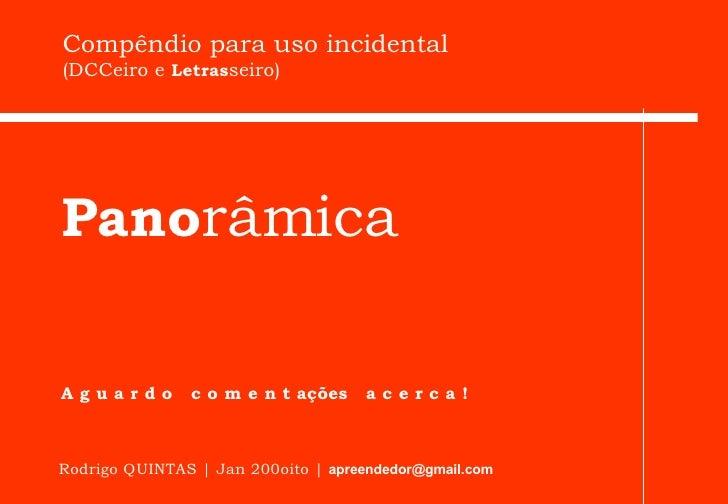 Rodrigo QUINTAS | Jan 200oito |   [email_address] Pano râmica A g u a r d o  c o m e n t ações  a c e r c a ! Compêndio pa...