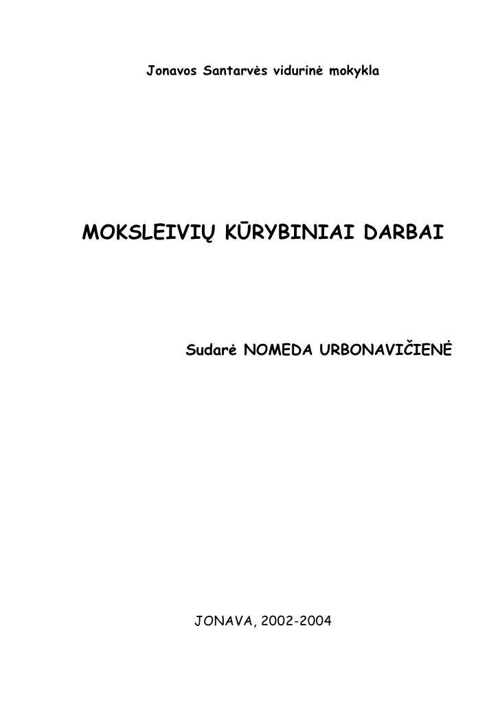Jonavos Santarvės vidurinė mokykla     MOKSLEIVIŲ KŪRYBINIAI DARBAI              Sudarė NOMEDA URBONAVIČIENĖ              ...
