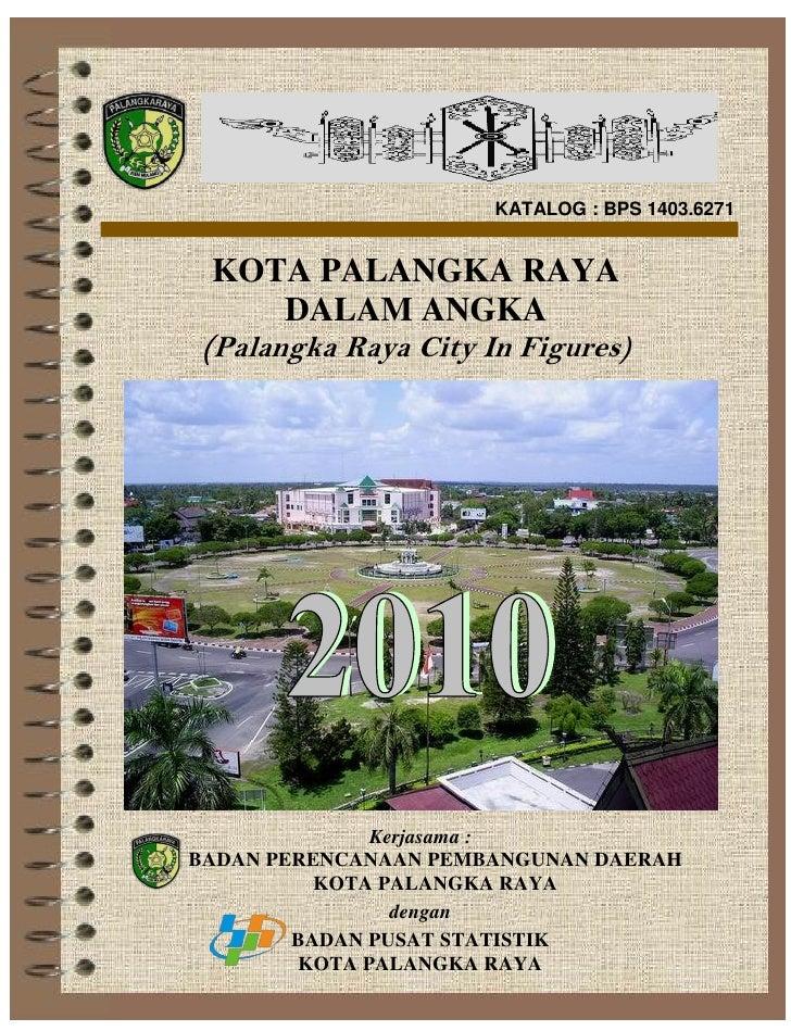 KATALOG : BPS 1403.6271 KOTA PALANGKA RAYA    DALAM ANGKA(Palangka Raya City In Figures)              Kerjasama :BADAN PER...