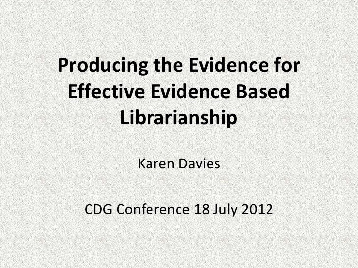 Producing the Evidence for Effective Evidence Based       Librarianship         Karen Davies  CDG Conference 18 July 2012