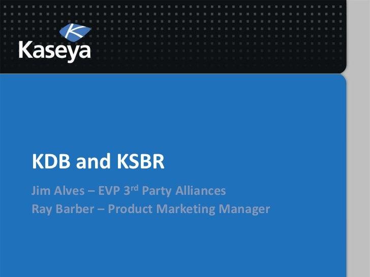 KDB and KSBRJim Alves – EVP 3rd Party AlliancesRay Barber – Product Marketing Manager