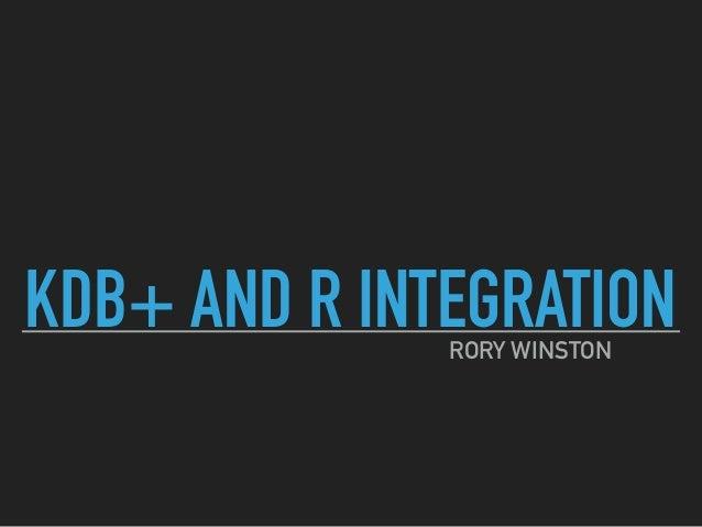 KDB+ AND R INTEGRATIONRORY WINSTON