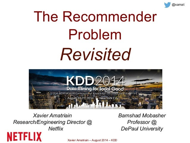 Xavier Amatriain – August 2014 – KDD The Recommender Problem Revisited Xavier Amatriain Research/Engineering Director @ Ne...