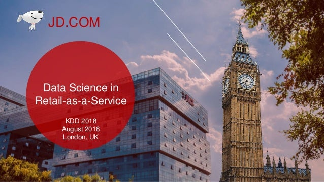1 JD.COM Data Science in Retail-as-a-Service KDD 2018 August 2018 London, UK