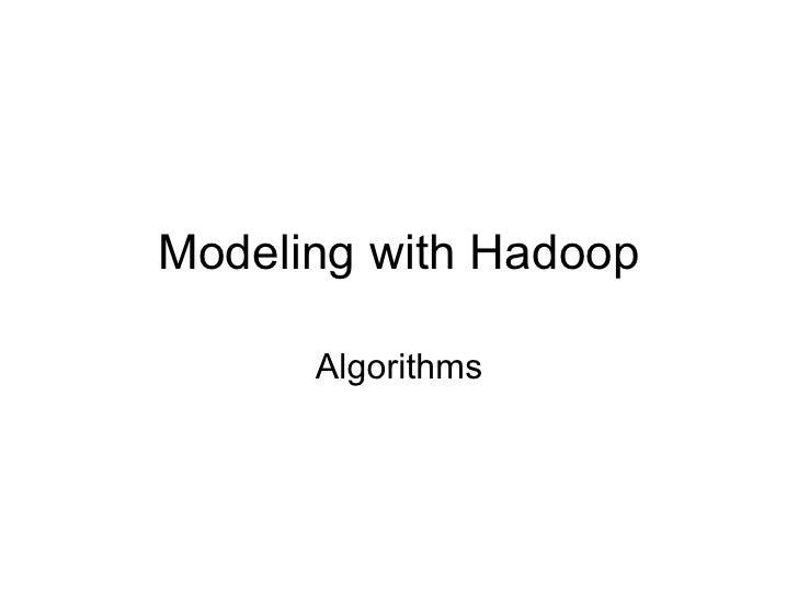 Session 2: Modeling with        Hadoop    Algorithms in MapReduce       Vijay K Narayanan  Principal Scientist, Yahoo! Lab...