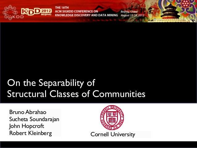 TextOn the Separability ofStructural Classes of CommunitiesBruno AbrahaoSucheta SoundarajanJohn HopcroftRobert Kleinberg  ...