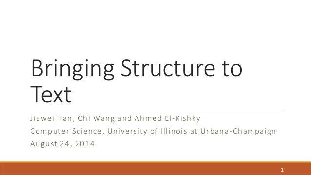 Bringing Structure to  Text  Jiawei Han, Chi Wang and Ahmed El -Kishky  Computer Science, University of Illinois at Urbana...