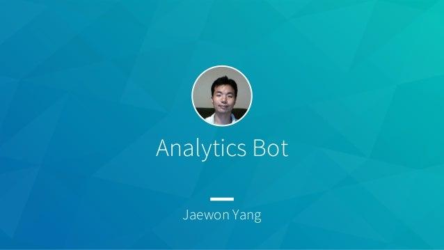 Analytics Bot Jaewon Yang