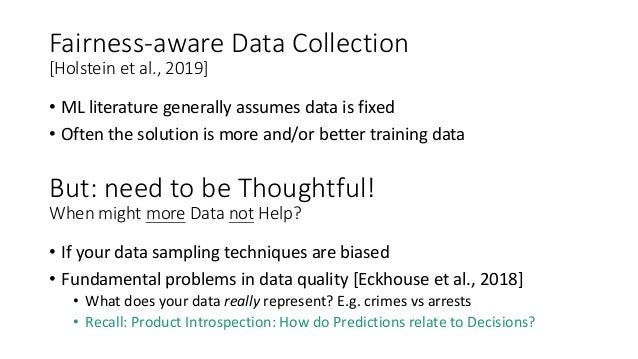 Fairness-aware Data Collection [Holstein et al., 2019] • ML literature generally assumes data is fixed • Often the solutio...
