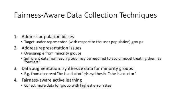 Fairness-Aware Data Collection Techniques 1. Address population biases • Target under-represented (with respect to the use...