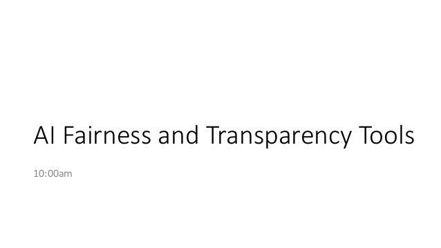 Overview of Transparency and Fairness Tools Bias Detection Bias Mitigation Responsible Metadata Microsoft InterpretML Micr...