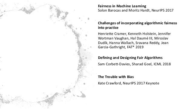 Other Great Tutorials Fairness in Machine Learning Solon Barocas and Moritz Hardt, NeurIPS 2017 Challenges of incorporatin...