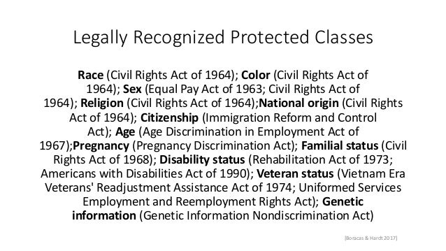 Legally Recognized Protected Classes Race (Civil Rights Act of 1964); Color (Civil Rights Act of 1964); Sex (Equal Pay Act...