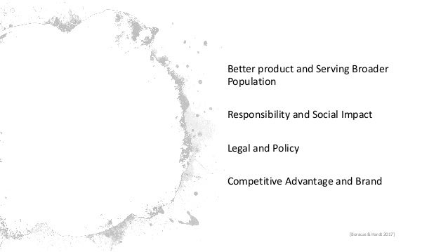 Why do this? Better product and Serving Broader Population Responsibility and Social Impact Legal and Policy Competitive A...