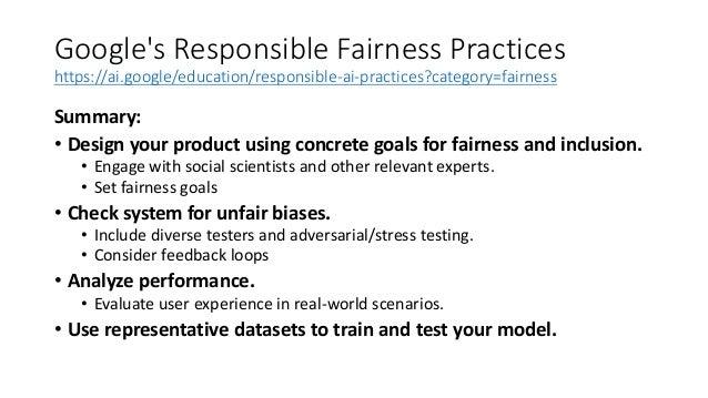 Google's Responsible Fairness Practices https://ai.google/education/responsible-ai-practices?category=fairness Summary: • ...