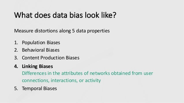 What does data bias look like? Measure distortions along 5 data properties 1. Population Biases 2. Behavioral Biases 3. Co...